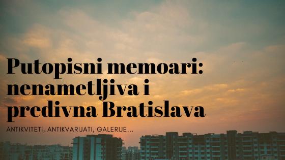 Putopisni memoari: ono što većina vas ne zna o nenametljivoj i predivnoj Bratislavi